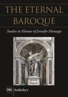 The Eternal Baroque : Studies in Honor of Jennifer Montagu, Hardback Book
