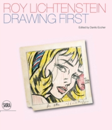 Roy Lichtenstein: Drawing First : 50 Years of Works on Paper, Hardback Book