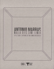 Antonio Marras: Nulla dies sine linea : Life, Diaries and Notes of a Restless Man, Hardback Book