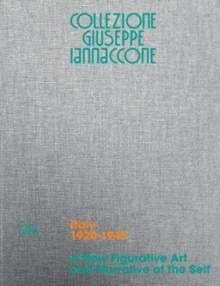 Collezione Giuseppe Iannaccone : Volume I. Italy 1920-1945. A New Figurative Art and Narrative of the Self, Hardback Book