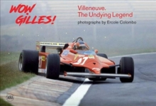 Wow Gilles! : Villeneuve. The Undying Legend, Hardback Book