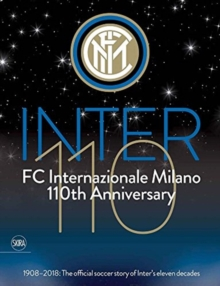 Inter 110: FC Internazionale Milano 110th Anniversary : 1908-2018: The official football story of Inter's eleven decades, Paperback / softback Book