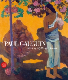Paul Gauguin : Artist of Myth and Dream, Hardback Book