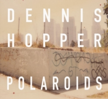 Dennis Hopper Colors: The Polaroids, Hardback Book