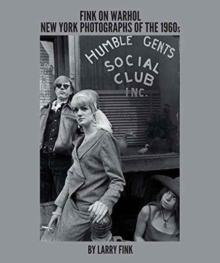Fink on Warhol : New York Photographs of the 1960s by Larry Fink, Hardback Book