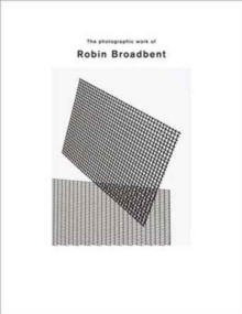 The Photographic Work of Robin Broadbent, Hardback Book