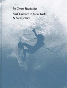 Julien Roubinet: Ice Cream Headaches : Surf Culture in New York & New Jersey, Hardback Book