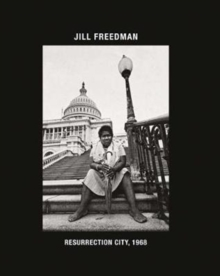 Jill Freedman: Resurrection City, 1968, Hardback Book
