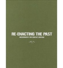 Re-Enacting the Past : Museography for Conflict Heritage, Paperback Book