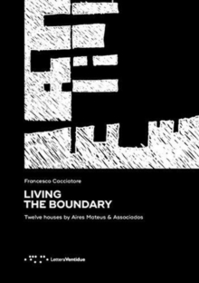 Living the Boundary : Twelve Houses by Aires Mateus & Associados, Paperback / softback Book