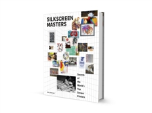 Silkscreen Masters : Secrets of the World's Top Screen Printers, Paperback / softback Book