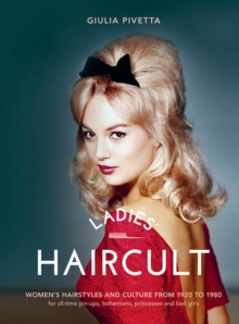 Ladies' Haircult : Women's Hairstyles and Culture from 1920 to 1980, Hardback Book