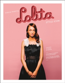 Lolita : Style Icon, the Myth of Youth in Fashion, Hardback Book