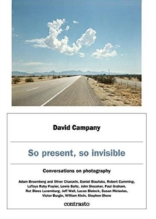 David Campany: So present, so invisible : Conversations on photography, Hardback Book