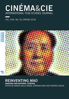 CINEMA&CIE INTERNATIONAL FILM STUDIES JOURN ALvol. XVIII, no. 30, Spring 2018 : Reinventing Mao: Maoisms and National Cinemas, Paperback / softback Book