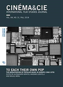 CINEMA&CIE, INTERNATIONAL FILM STUDIES JOURNAL, VOL. XIX, no. 31, FALL 2018 : To Each Their Own Pop. The Mediatization of Popular Music in Europe (1960-1979), Paperback / softback Book
