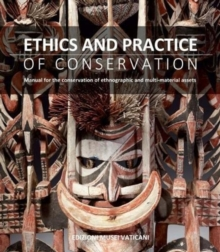 Ethics and Practice of Conservation : Manual for the conservation of ethnographic and multi-material assets, Paperback Book