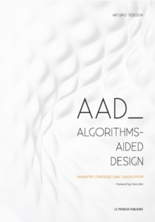 AAD Algorithms-Aided Design : Parametric Strategies using Grasshopper, Paperback / softback Book