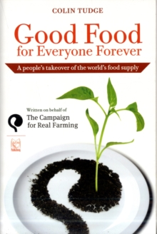 Good Food for Everyone Forever : A People's Takeover of the World's Food Supply, Paperback Book