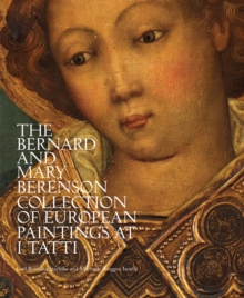 The Bernard and Mary Berenson Collection of European Paintings at I Tatti, Hardback Book