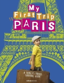 My First Trip to Paris : A Family's Travel Survival Guide, Paperback Book