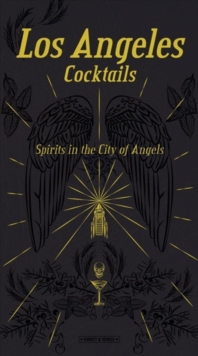 Los Angeles Cocktails: Spirits in the City of Angels, Hardback Book