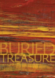 Buried Treasure : The Gillespie Collection of Petrified Wood, Hardback Book