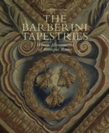 Barberini Tapestries : Woven Monuments of Baroque Rome, Hardback Book