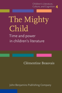 The Mighty Child : Time and power in children's literature, Hardback Book