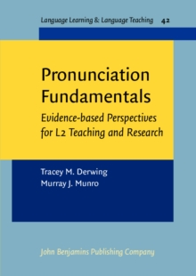 Pronunciation Fundamentals : Evidence-based perspectives for L2 teaching and research, Paperback Book