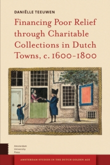 Financing Poor Relief through Charitable Collections in Dutch Towns, c. 1600-1800, PDF eBook