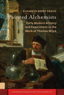 Painted Alchemists : Early Modern Artistry and Experiment in the Work of Thomas Wijck, PDF eBook
