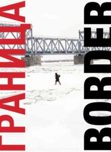 BORDER: A journey along the edges of Russia, Hardback Book