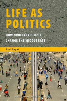 Life as Politics : How Ordinary People Change the Middle East, Paperback Book