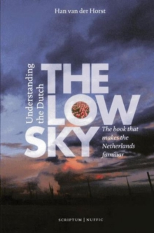 The Low Sky: Understanding the Dutch, Paperback Book