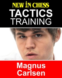 Tactics Training - Magnus Carlsen : How to improve your Chess with Magnus Carlsen and become a Chess Tactics Master, EPUB eBook