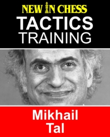 Tactics Training - Mikhail Tal : How to improve your Chess with Mikhail Tal and become a Chess Tactics Master, EPUB eBook