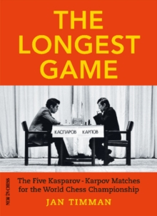 The Longest Game : The Five Kasparov  Karpov Matches for the World Chess Championship, Paperback / softback Book
