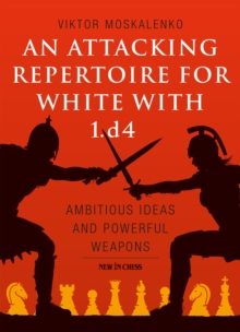 An Attacking Repertoire for White with 1.d4 : Ambitious Ideas and Powerful Weapons, EPUB eBook