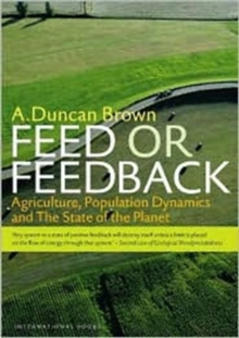 Feed or Feedback : Agriculture, Population Dynamics and the State of the Planet, Paperback Book