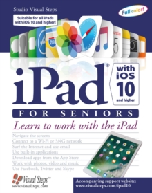 iPad with iOS 10 and Higher for Seniors: Learn to Work with the iPad, Paperback / softback Book
