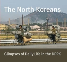 The North Koreans : Glimpses of Daily Life in the Dprk, Hardback Book