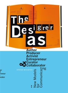 Designer As : Author, Producer, Activist, Entrepreneur, Curator a : New Models for Communicating, Paperback / softback Book