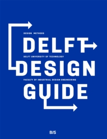 Delft Design Guide : Design Methods - Delft University of Technology - Faculty of Industrial Design Engineering, Paperback / softback Book