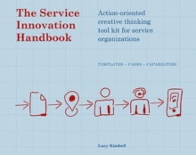 The Service Innovation Handbook : Action-Oriented Creative Thinking Toolkit for Service Organizations, Paperback Book