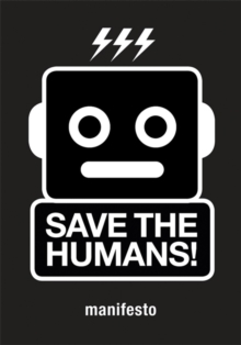 Save the Humans: Manifesto for Creative Thinking in the Digital A, Paperback / softback Book