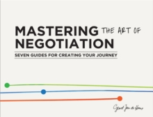 Mastering the Art of Negotiation: Seven Guides for Creating your Journey, Paperback Book