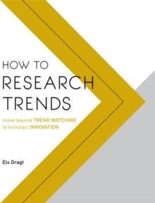 How to Research Trends : Move Beyond Trendwatching to Kickstart Innovation, Paperback Book