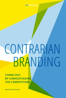 Contrarian Branding : Stand out by camouflaging the competition, Paperback Book