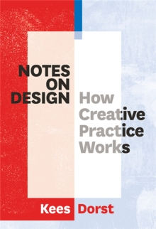 Notes on Design : How Creative Practice Works, Paperback Book